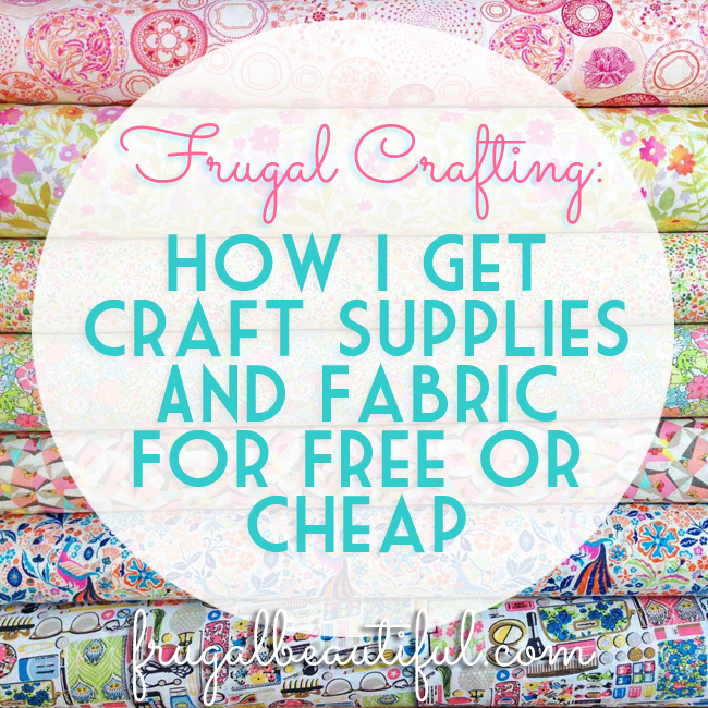 how i get craft supplies and fabric for free or cheap